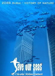 future visison - victory of nature... SAVE OUR SEAS by Claudia Weber-Gebert